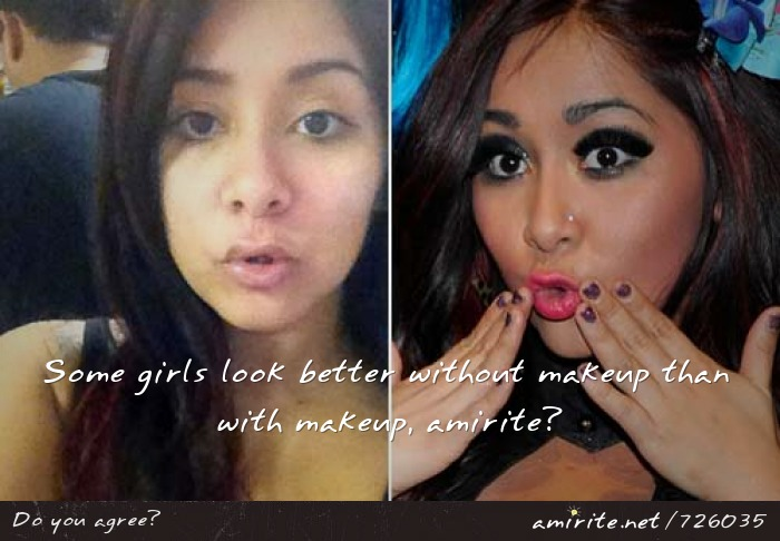 Some girls look better without makeup than with makeup